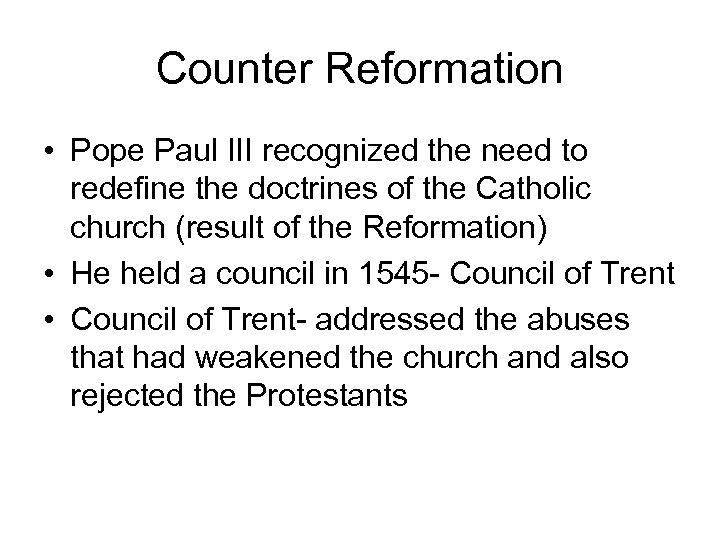 Counter Reformation • Pope Paul III recognized the need to redefine the doctrines of