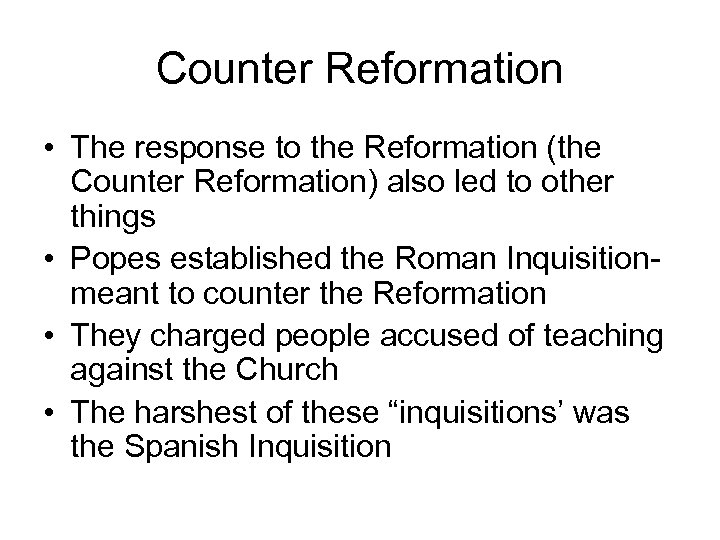 Counter Reformation • The response to the Reformation (the Counter Reformation) also led to