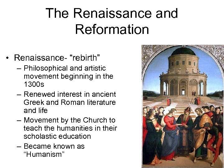 """The Renaissance and Reformation • Renaissance- """"rebirth"""" – Philosophical and artistic movement beginning in"""