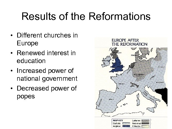 Results of the Reformations • Different churches in Europe • Renewed interest in education