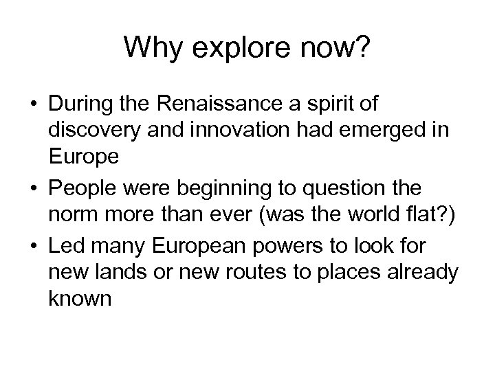 Why explore now? • During the Renaissance a spirit of discovery and innovation had