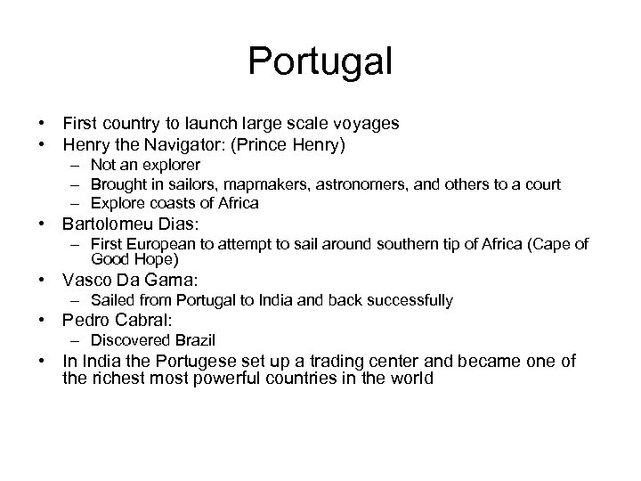 Portugal • First country to launch large scale voyages • Henry the Navigator: (Prince