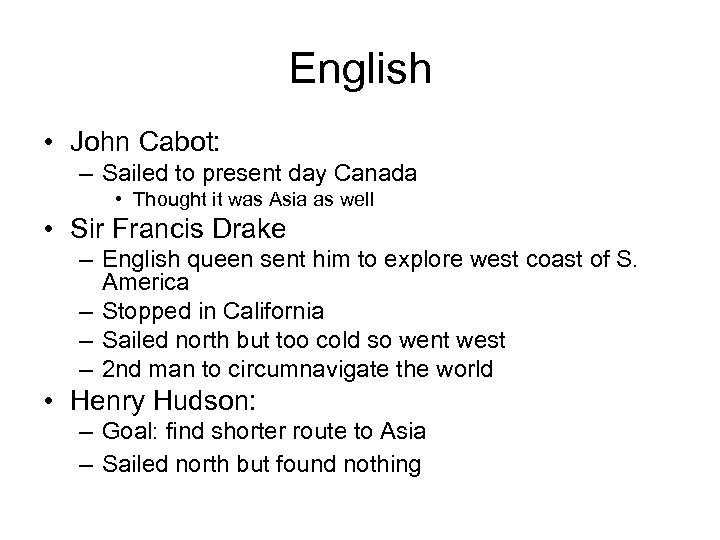English • John Cabot: – Sailed to present day Canada • Thought it was