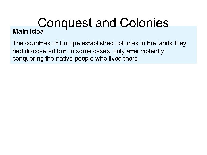 Conquest and Colonies Main Idea The countries of Europe established colonies in the lands