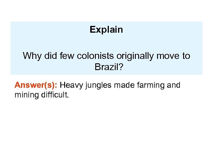 Explain Why did few colonists originally move to Brazil? Answer(s): Heavy jungles made farming