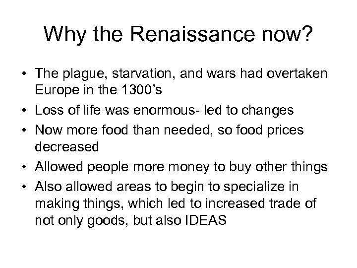 Why the Renaissance now? • The plague, starvation, and wars had overtaken Europe in