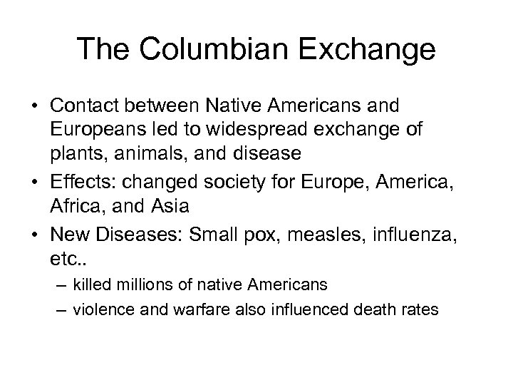 The Columbian Exchange • Contact between Native Americans and Europeans led to widespread exchange