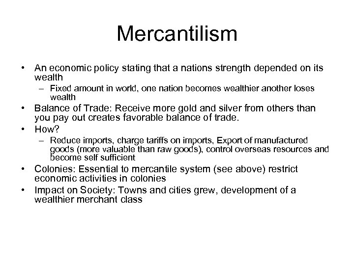 Mercantilism • An economic policy stating that a nations strength depended on its wealth