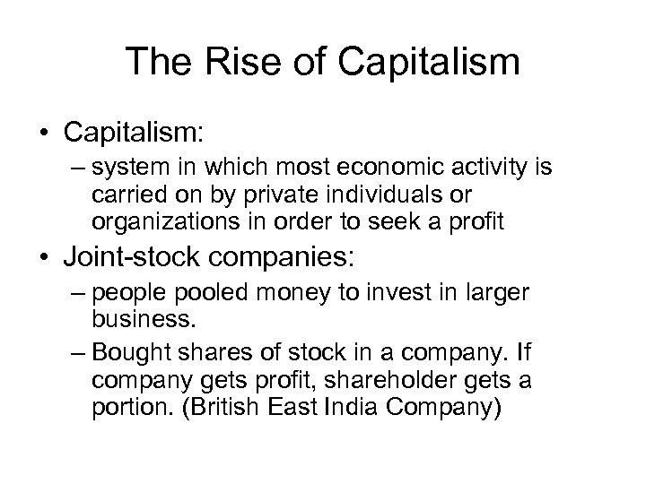 The Rise of Capitalism • Capitalism: – system in which most economic activity is