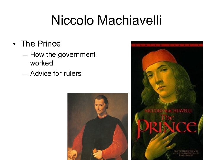 Niccolo Machiavelli • The Prince – How the government worked – Advice for rulers