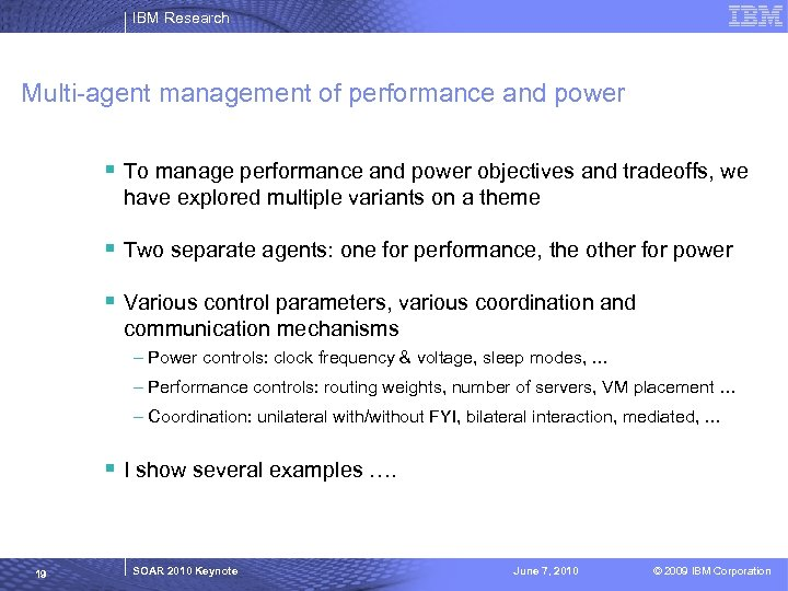IBM Research Multi-agent management of performance and power § To manage performance and power