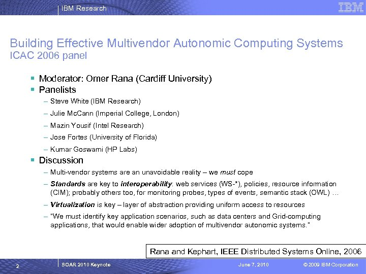 IBM Research Building Effective Multivendor Autonomic Computing Systems ICAC 2006 panel § Moderator: Omer