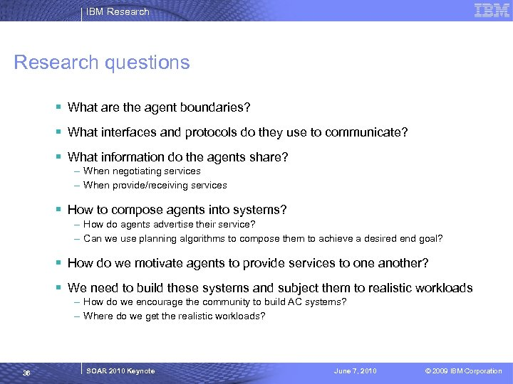 IBM Research questions § What are the agent boundaries? § What interfaces and protocols