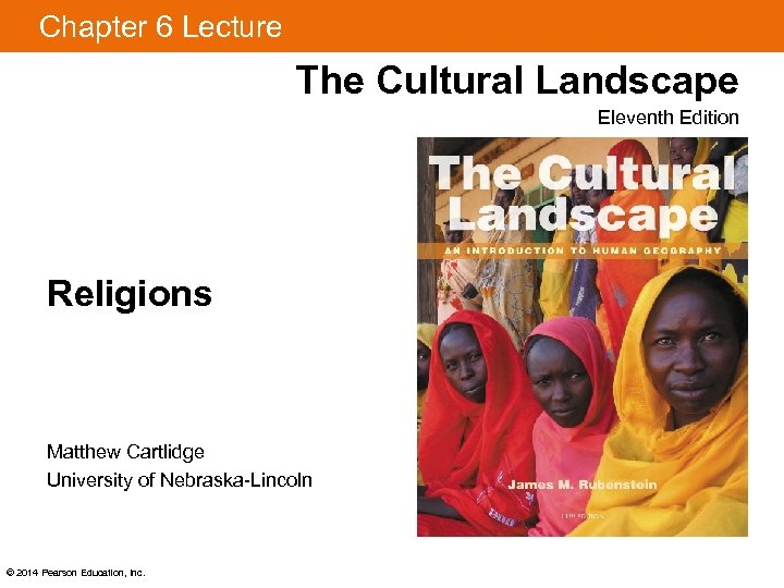 Chapter 6 Lecture The Cultural Landscape Eleventh Edition Religions Matthew Cartlidge University of Nebraska-Lincoln