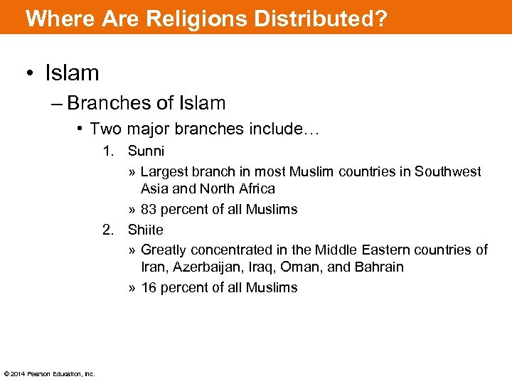 Where Are Religions Distributed? • Islam – Branches of Islam • Two major branches