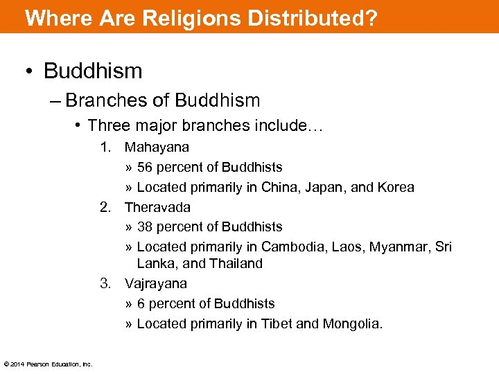 Where Are Religions Distributed? • Buddhism – Branches of Buddhism • Three major branches