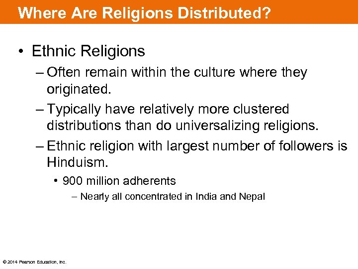 Where Are Religions Distributed? • Ethnic Religions – Often remain within the culture where