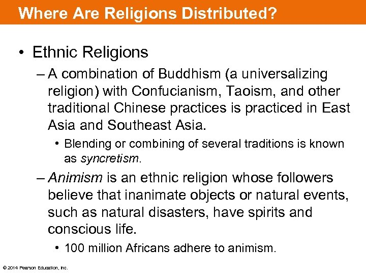 Where Are Religions Distributed? • Ethnic Religions – A combination of Buddhism (a universalizing