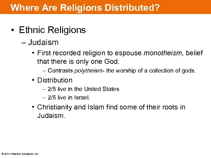 Where Are Religions Distributed? • Ethnic Religions – Judaism • First recorded religion to