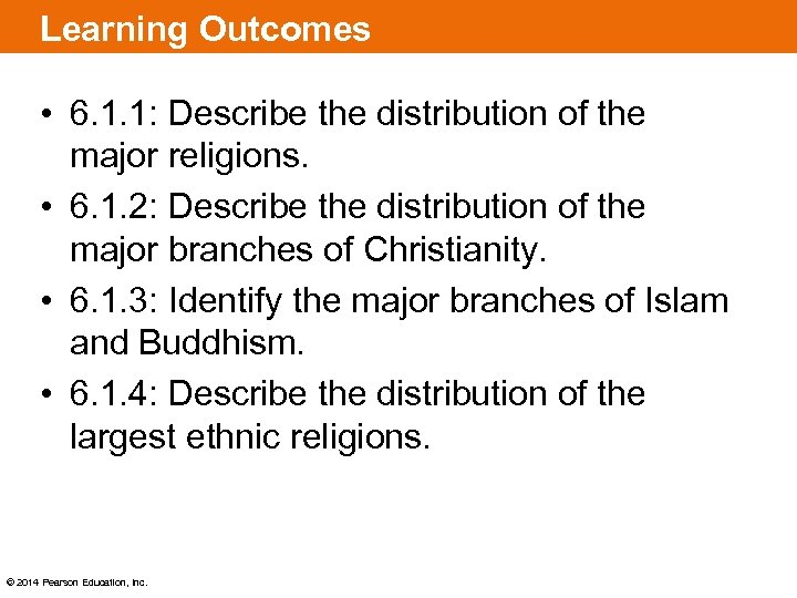Learning Outcomes • 6. 1. 1: Describe the distribution of the major religions. •