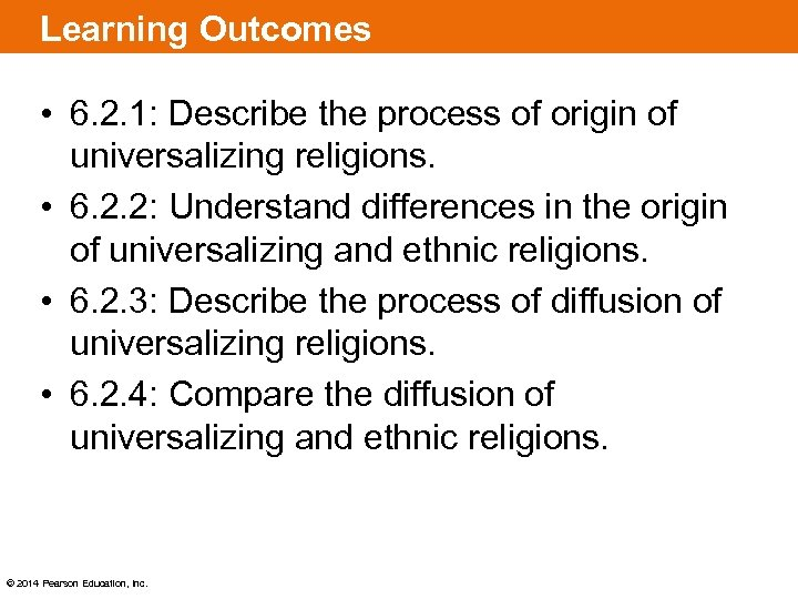 Learning Outcomes • 6. 2. 1: Describe the process of origin of universalizing religions.