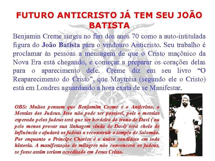 FUTURO ANTICRISTO JÁ TEM SEU JOÃO BATISTA Benjamin Creme surgiu no fim dos anos