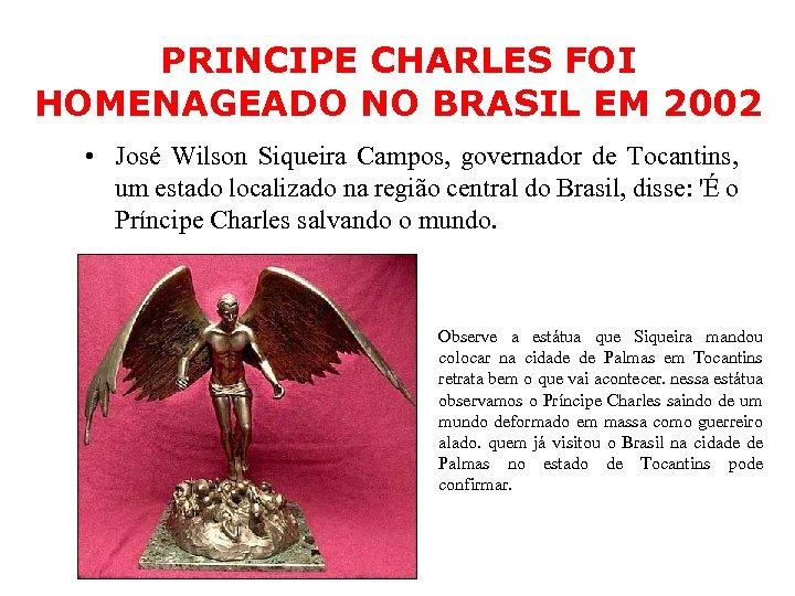 PRINCIPE CHARLES FOI HOMENAGEADO NO BRASIL EM 2002 • José Wilson Siqueira Campos, governador
