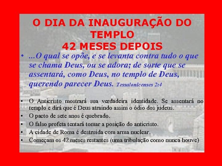 O DIA DA INAUGURAÇÃO DO TEMPLO 42 MESES DEPOIS • . . . O