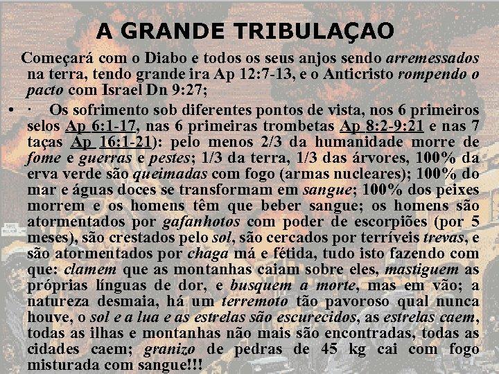 A GRANDE TRIBULAÇAO Começará com o Diabo e todos os seus anjos sendo arremessados