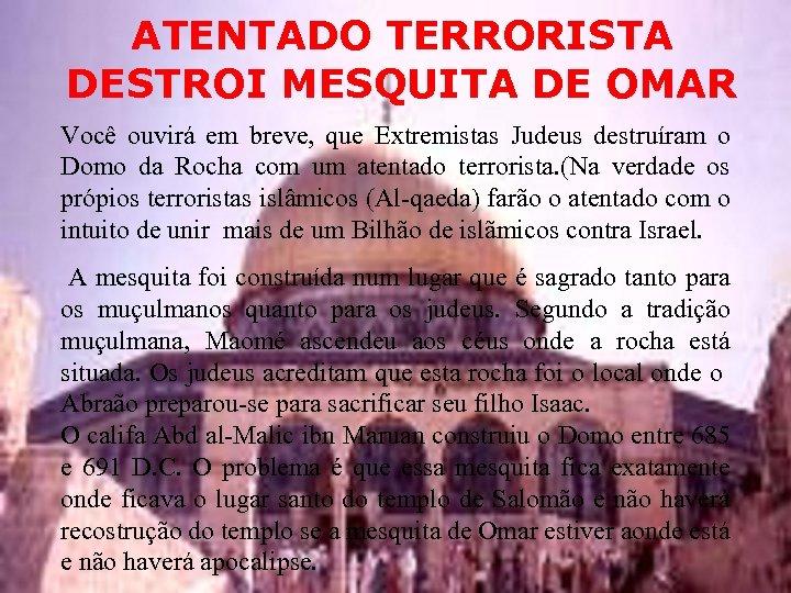 ATENTADO TERRORISTA DESTROI MESQUITA DE OMAR Você ouvirá em breve, que Extremistas Judeus destruíram