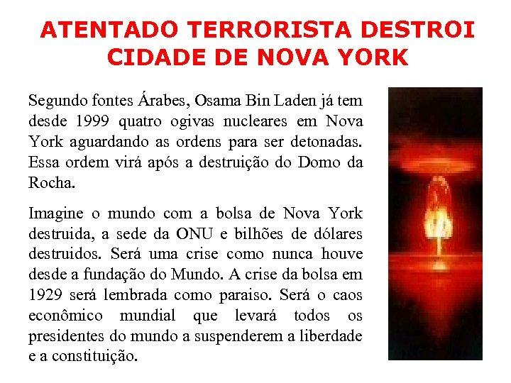ATENTADO TERRORISTA DESTROI CIDADE DE NOVA YORK Segundo fontes Árabes, Osama Bin Laden já