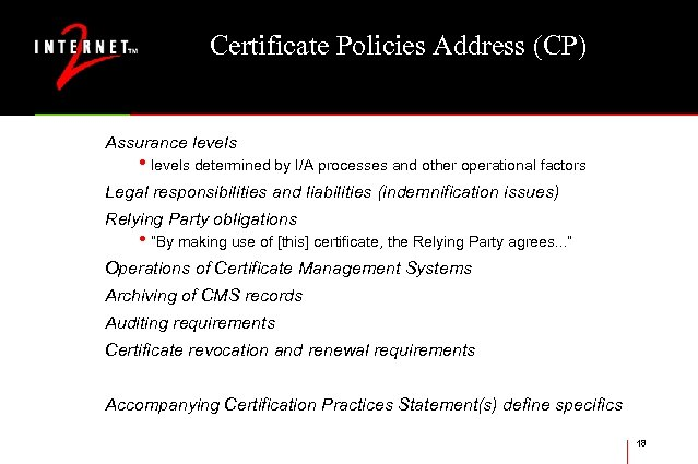 Certificate Policies Address (CP) Assurance levels • levels determined by I/A processes and other