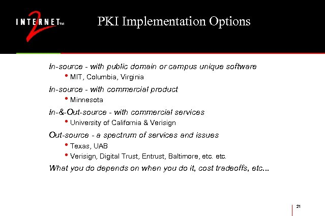 PKI Implementation Options In-source - with public domain or campus unique software • MIT,