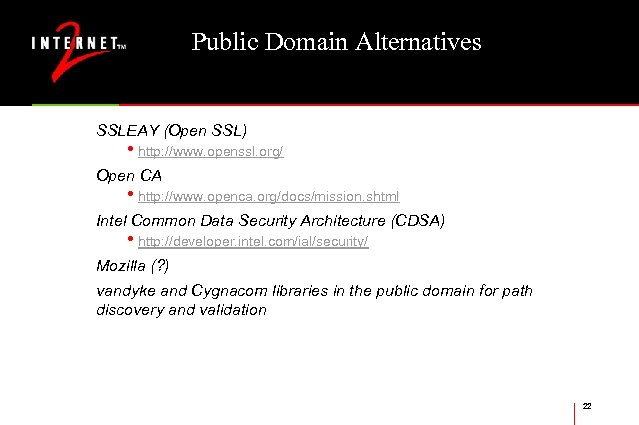 Public Domain Alternatives SSLEAY (Open SSL) • http: //www. openssl. org/ Open CA •