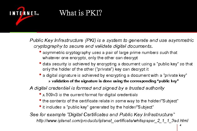 What is PKI? Public Key Infrastructure (PKI) is a system to generate and use