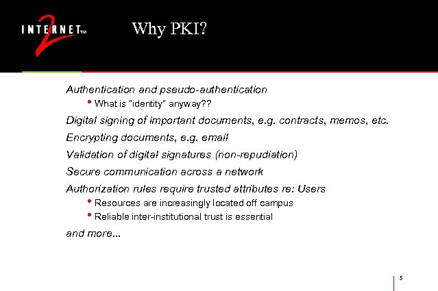 "Why PKI? Authentication and pseudo-authentication • What is ""identity"" anyway? ? Digital signing of"