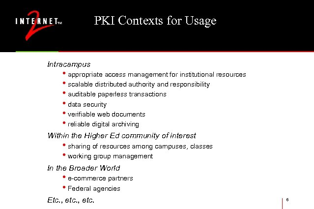 PKI Contexts for Usage Intracampus • appropriate access management for institutional resources • scalable