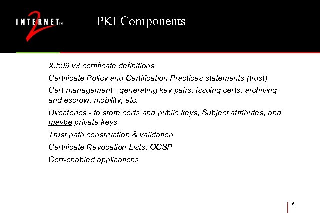 PKI Components X. 509 v 3 certificate definitions Certificate Policy and Certification Practices statements