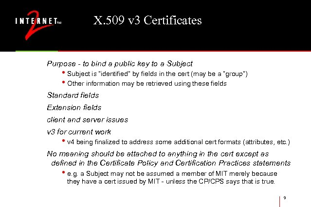 X. 509 v 3 Certificates Purpose - to bind a public key to a