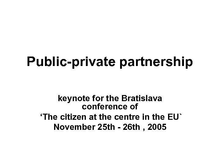 Public-private partnership keynote for the Bratislava conference of 'The citizen at the centre in