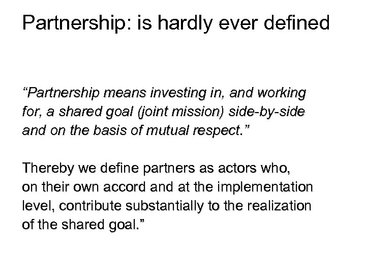 "Partnership: is hardly ever defined ""Partnership means investing in, and working for, a shared"