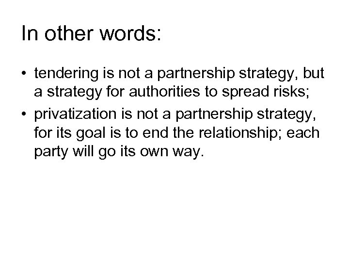 In other words: • tendering is not a partnership strategy, but a strategy for