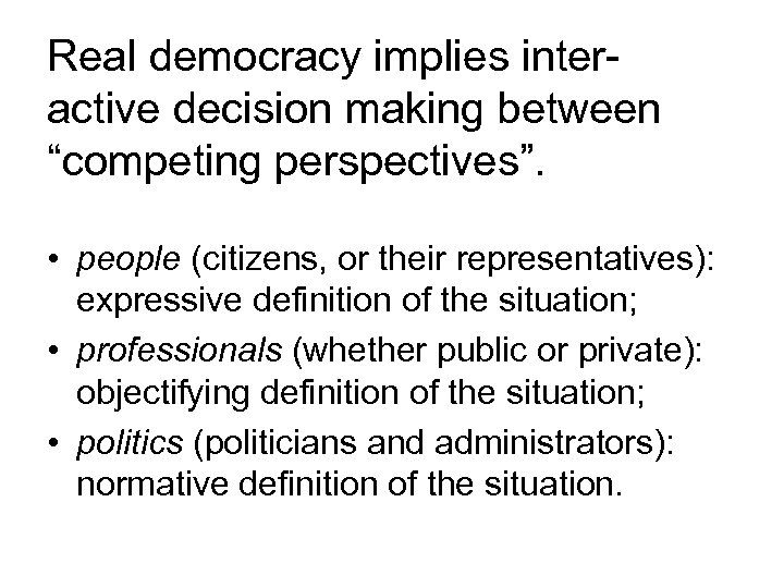 "Real democracy implies interactive decision making between ""competing perspectives"". • people (citizens, or their"
