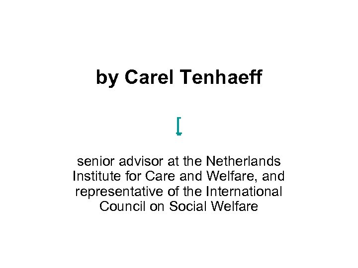 by Carel Tenhaeff [ senior advisor at the Netherlands Institute for Care and Welfare,