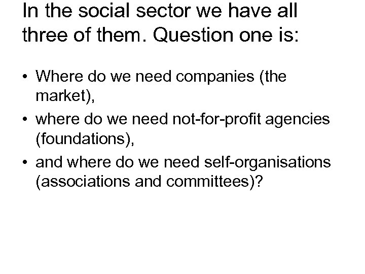 In the social sector we have all three of them. Question one is: •