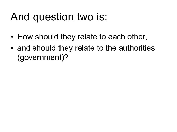 And question two is: • How should they relate to each other, • and