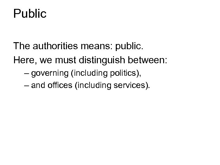 Public The authorities means: public. Here, we must distinguish between: – governing (including politics),