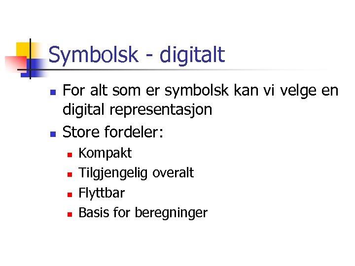 Symbolsk - digitalt n n For alt som er symbolsk kan vi velge en