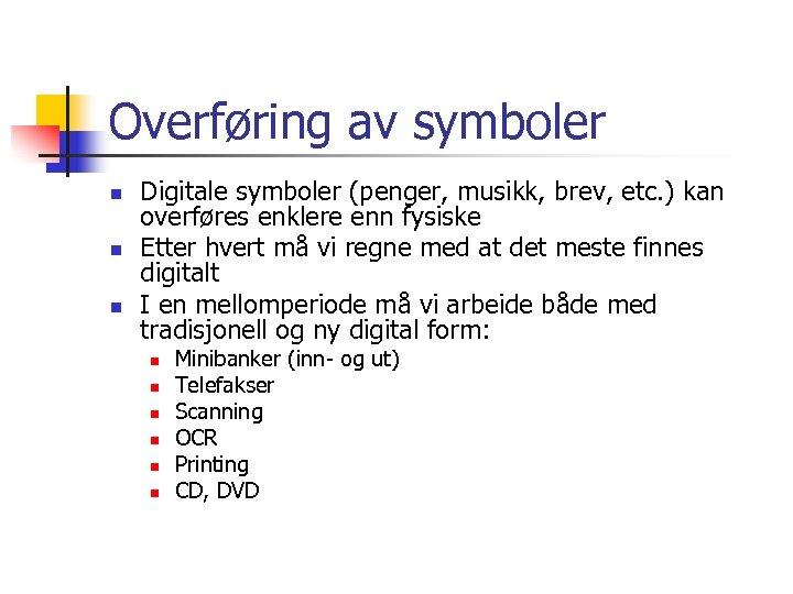 Overføring av symboler n n n Digitale symboler (penger, musikk, brev, etc. ) kan