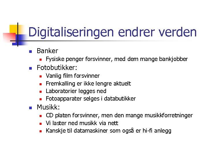 Digitaliseringen endrer verden n Banker n n Fotobutikker: n n n Fysiske penger forsvinner,